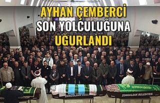 Ayhan Çemberci Son Yolculuğuna Uğurlandı