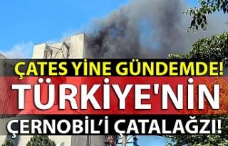 ÇATES YİNE GÜNDEMDE! TÜRKİYE'NİN ÇERNOBİL'İ...