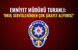 """Emniyet Müdürü Turanlı: """"Okul Servislerinden..."""