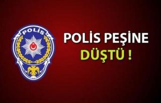 POLİS PEŞİNE DÜŞTÜ!
