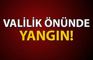 VALİLİK ÖNÜNDE YANGIN!