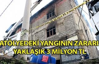 Atölyedeki yangının zararı yaklaşık 3 milyon...
