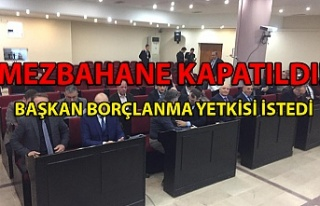 MEZBAHANE KAPATILDI! BAŞKAN BORÇLANMA YETKİSİ...