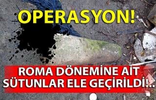 Operasyon: Roma dönemine ait sütunlar ele geçirildi!..