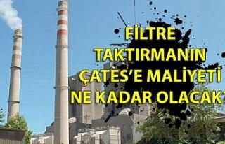 FİLTRE TAKTIRMANIN ÇATES'E MALİYETİ NE KADAR...