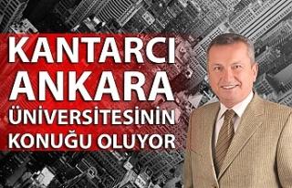 Kantarcı Ankara Üniversitesinin konuğu oluyor