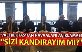 Vali Bektaş'tan havaalanı açıklaması......