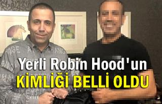 Yerli Robin Hood'un kimliği belli oldu