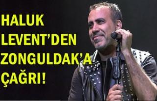 Haluk Levent'den Zonguldak'a çağrı!
