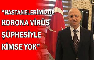 """""""Hastanelerimizde korona virüs şüphesiyle kimse..."""