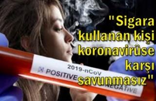 """Sigara kullanan kişi koronavirüse karşı..."