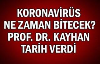 Koronavirüs ne zaman bitecek? Prof. Dr. Kayhan tarih...