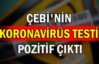 Çebi'nin koronavirüs testi pozitif çıktı