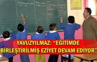 """Yavuzyılmaz: """"Eğitimde birleştirilmiş eziyet..."""