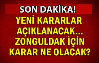 Yeni kararlar açıklanacak... Zonguldak için karar...