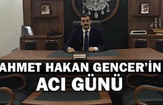 Ahmet Hakan Gencer'in acı günü