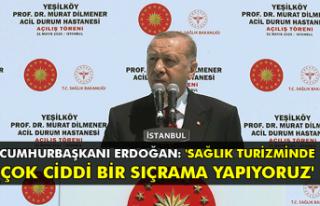 Cumhurbaşkanı Erdoğan: 'Sağlık turizminde...