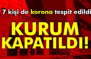 7 kişi de korona virüs tespit edildi, kurum kapatıldı!