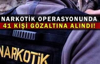 Narkotik operasyonunda 41 kişi gözaltına alındı!