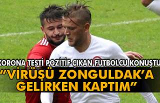 'Virüsü Zonguldak'a gelirken kaptım'
