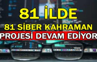 81 ilde 81 Siber Kahraman Projesi devam ediyor