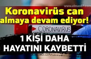 Koronavirüs can almaya devam ediyor! 1 kişi daha...