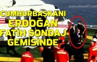 Cumhurbaşkanı Erdoğan Fatih sondaj gemisinde