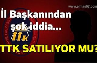 İl Başkanından şok iddia… TTK satılıyor mu?