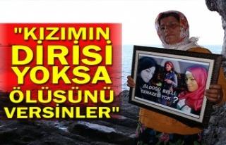 """""""KIZIMIN DİRİSİ YOKSA ÖLÜSÜNÜ VERSİNLER"""""""