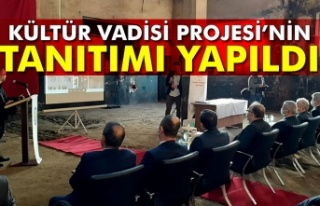 KÜLTÜR VADİSİ PROJESİ'NİN TANITIMI YAPILDI