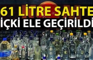 61 Litre sahte içki ele geçirildi