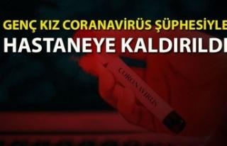 Genç kız coranavirüs şüphesiyle hastaneye kaldırıldı