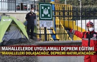 """""""MAHALLELERİ DOLAŞACAĞIZ, DEPREMİ HATIRLATACAĞIZ"""""""