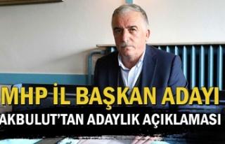 MHP İl Başkan Adayı Akbulut'tan adaylık açıklaması