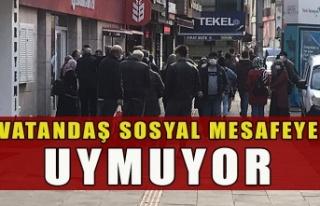 VATANDAŞ SOSYAL MESAFEYE UYMUYOR