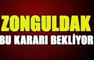 Zonguldak bu kararı bekliyor