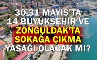 30-31 Mayıs'ta 14 Büyükşehir ve Zonguldak'ta sokağa çıkma yasağı olacak mı?