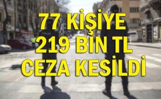 77 kişiye 219 bin TL ceza kesildi