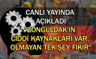 """Canlı yayında açıkladı """"Zonguldak'ın ciddi kaynakları var, olmayan tek şey fikir"""""""
