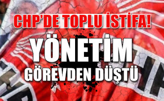 CHP'de toplu istifa! Yönetim görevden düştü…