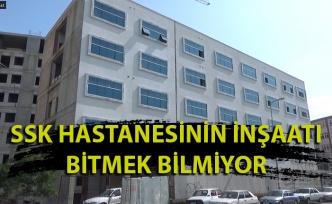 SSK Hastanesinin inşaatı bitmek bilmiyor
