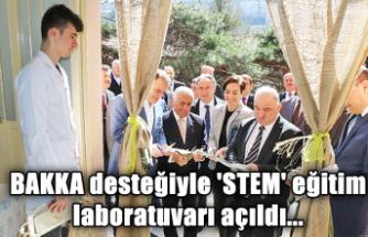 BAKKA desteğiyle 'STEM' eğitim laboratuvarı açıldı...