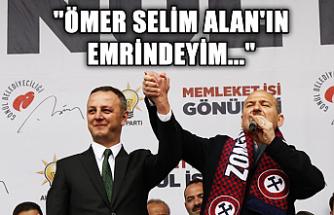 """""""Ömer Selim Alan'ın emrindeyim..."""""""
