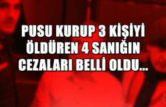 Pusu kurup 3 kişiyi öldüren 4 sanığın cezaları belli oldu...