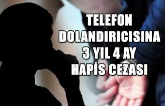 Telefon dolandırıcısına 3 yıl 4 ay hapis cezası