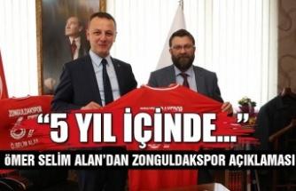 """Ömer Selim Alan Zonguldakspor açıklaması... """"5 yıl içinde..."""""""