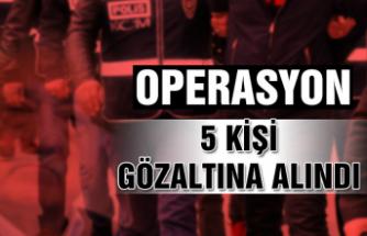 Operasyon: 5 kişi gözaltına alındı...