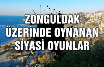 Zonguldak üzerinde oynanan siyasi oyunlar...