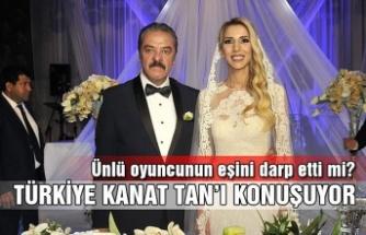 Türkiye Kanat Tan'ı konuşuyor… Ünlü oyuncunun eşini darp etti mi?