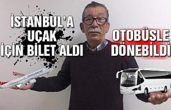 İstanbul'a uçak için bilet aldı otobüsle dönebildi